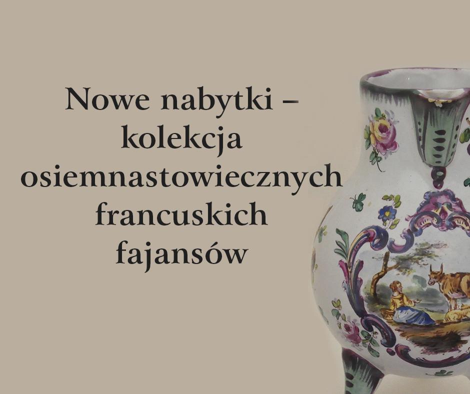 Nowe nabytki – kolekcja osiemnastowiecznych francuskich fajansów