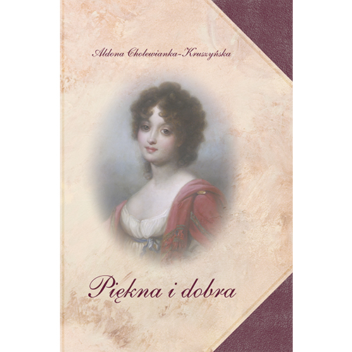 Okładka książki. Owalne przedstawienie młodej kobiety w ujęciu do pasa, ubranej w jasną suknię z dekoltem, na ramionach czerwony szal. Jasna karnacja. Na twarzy rumieńce. Oczy duże, ciemne, nos symetryczny, zgrabny, usta czerwone. Włosy ciemne, kręcone. Niżej napis: Piękna i dobra.